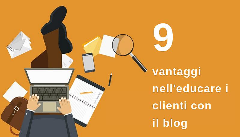 9 vantaggi nell'educare i clienti con il blog